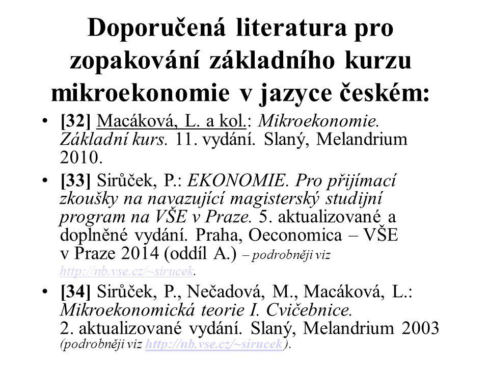 Doporučená literatura pro zopakování základního kurzu mikroekonomie v jazyce českém: [32] Macáková, L. a kol.: Mikroekonomie. Základní kurs. 11. vydán