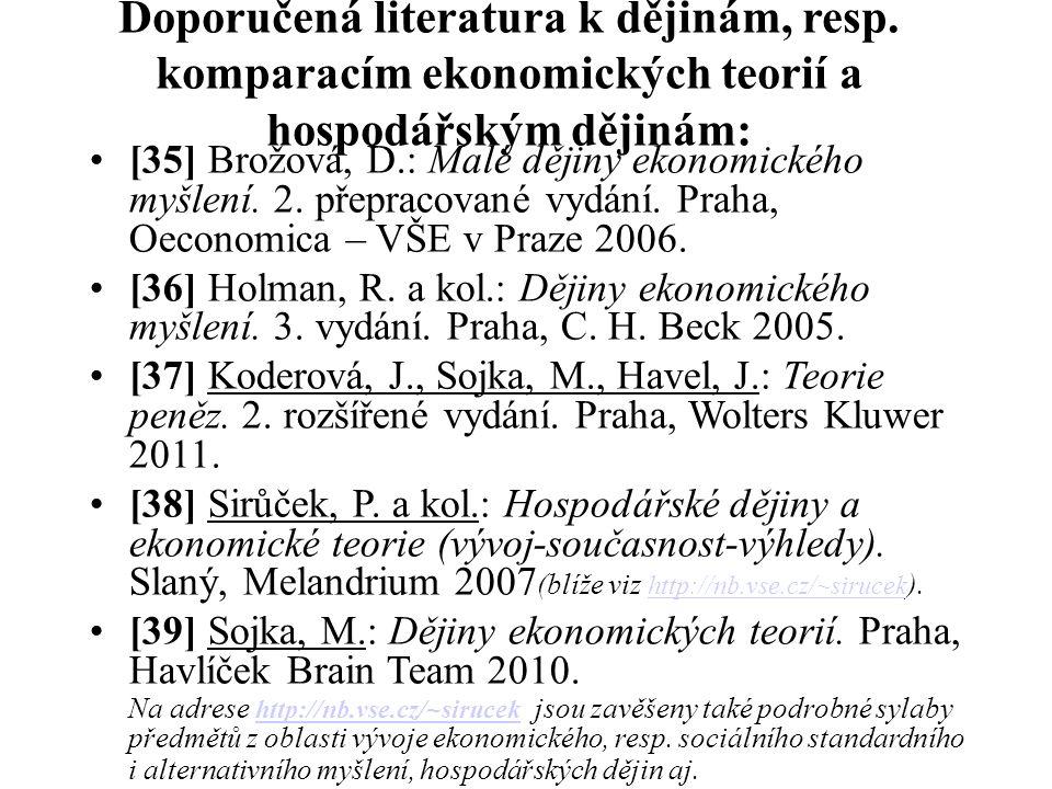 Doporučená literatura k dějinám, resp. komparacím ekonomických teorií a hospodářským dějinám: [35] Brožová, D.: Malé dějiny ekonomického myšlení. 2. p