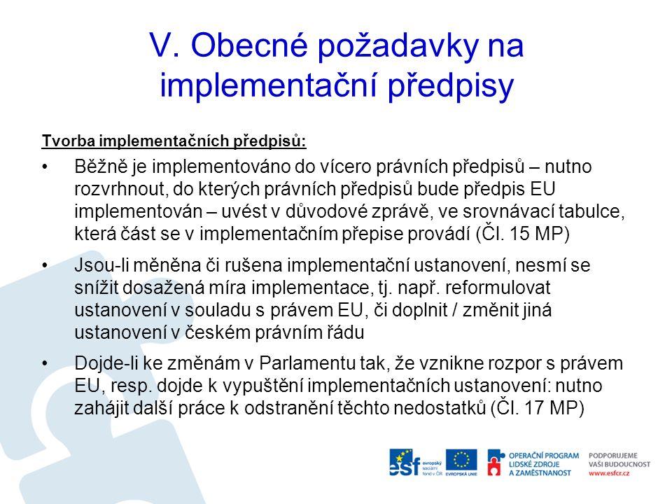V. Obecné požadavky na implementační předpisy Tvorba implementačních předpisů: Běžně je implementováno do vícero právních předpisů – nutno rozvrhnout,