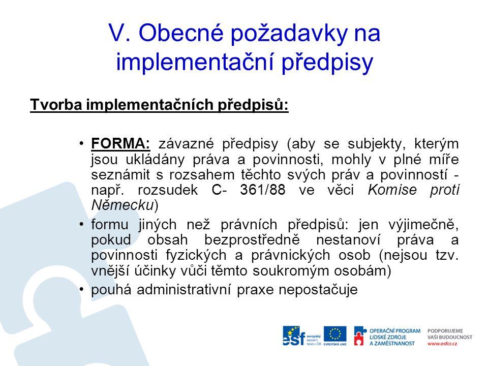 V. Obecné požadavky na implementační předpisy Tvorba implementačních předpisů: FORMA: závazné předpisy (aby se subjekty, kterým jsou ukládány práva a