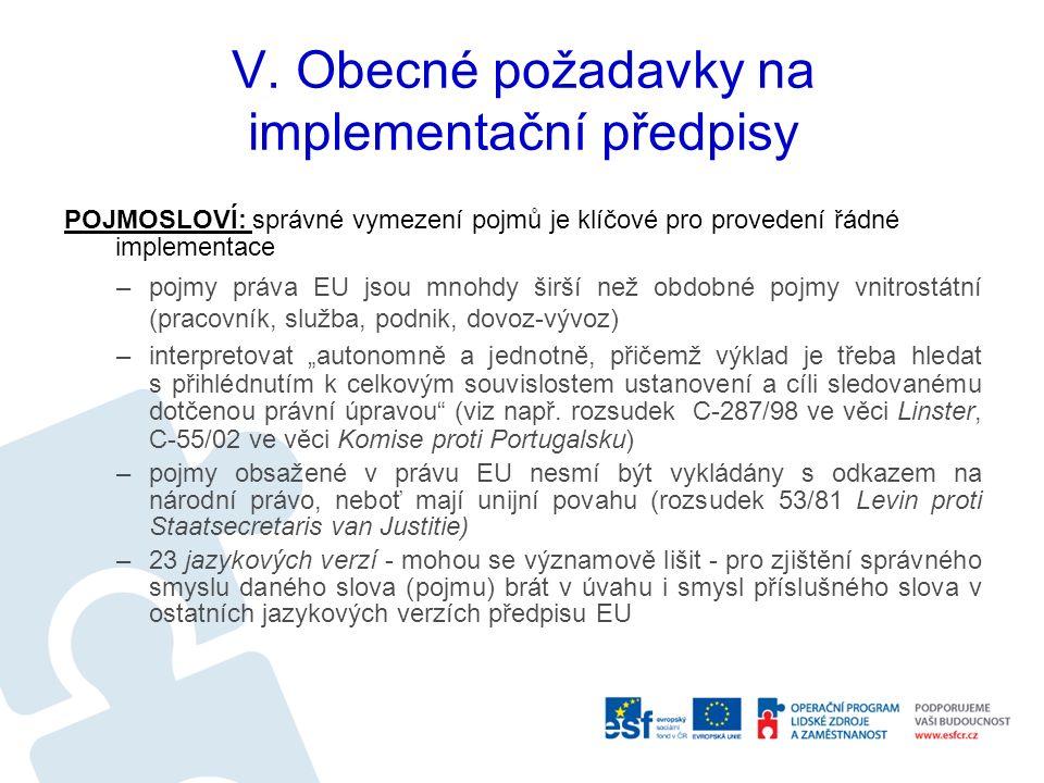V. Obecné požadavky na implementační předpisy POJMOSLOVÍ: správné vymezení pojmů je klíčové pro provedení řádné implementace –pojmy práva EU jsou mnoh