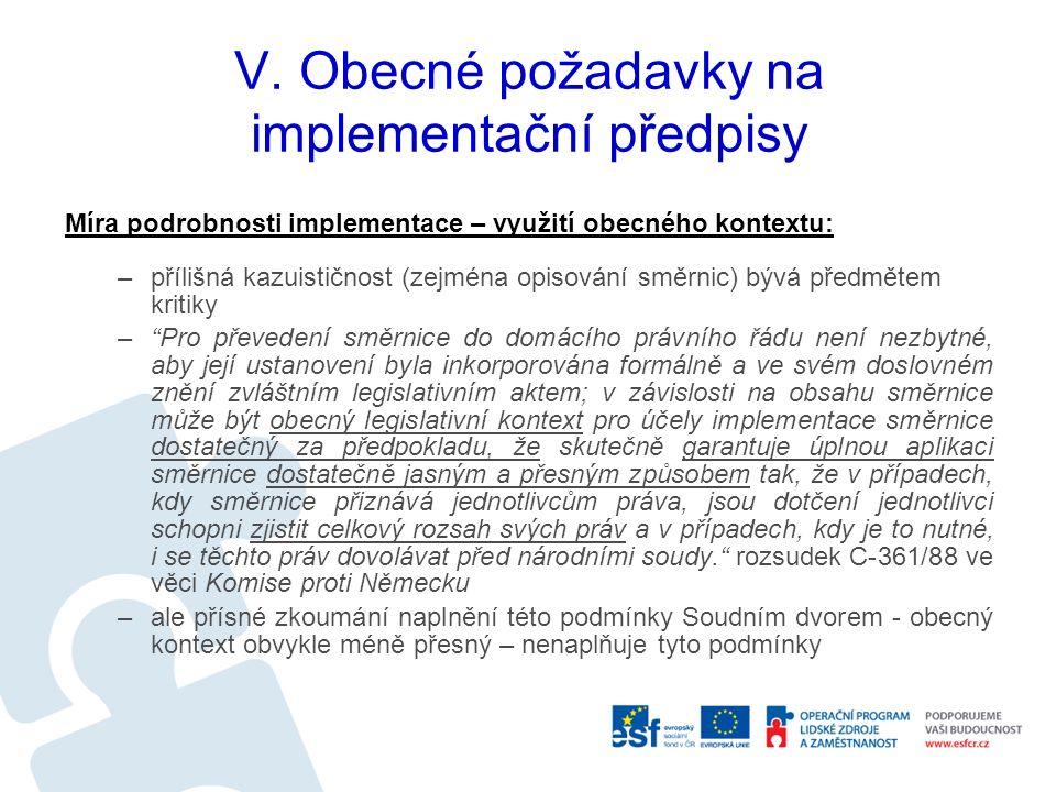 V. Obecné požadavky na implementační předpisy Míra podrobnosti implementace – využití obecného kontextu: –přílišná kazuističnost (zejména opisování sm