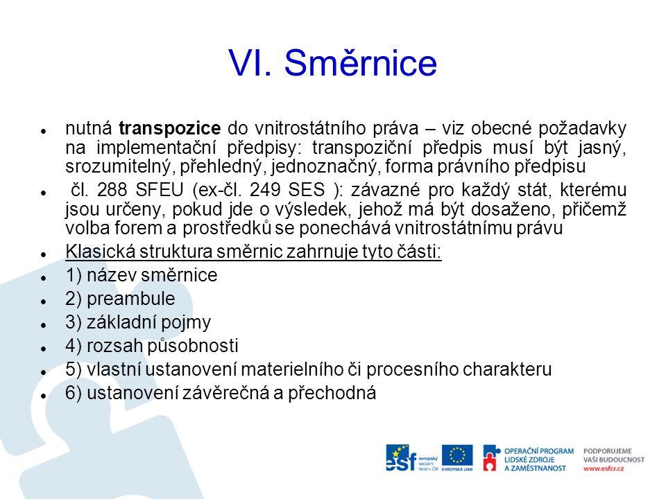 VI. Směrnice nutná transpozice do vnitrostátního práva – viz obecné požadavky na implementační předpisy: transpoziční předpis musí být jasný, srozumit