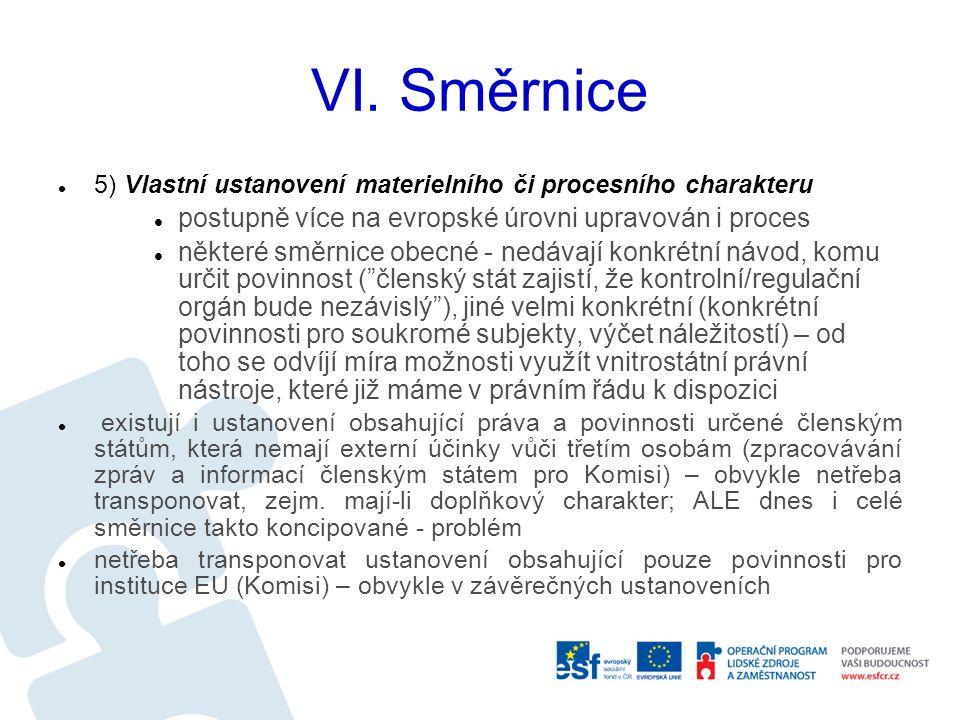 VI. Směrnice 5) Vlastní ustanovení materielního či procesního charakteru postupně více na evropské úrovni upravován i proces některé směrnice obecné -