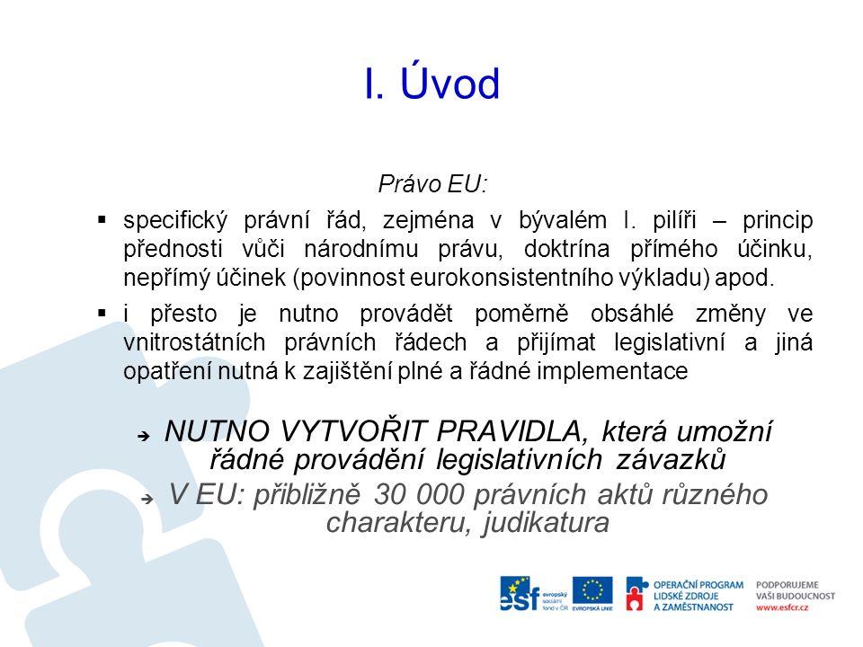 I. Úvod Právo EU:  specifický právní řád, zejména v bývalém I.