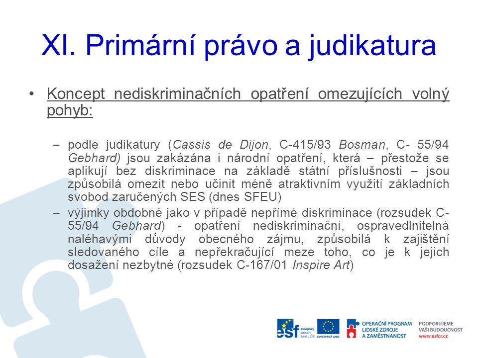 XI. Primární právo a judikatura Koncept nediskriminačních opatření omezujících volný pohyb: –podle judikatury (Cassis de Dijon, C-415/93 Bosman, C- 55