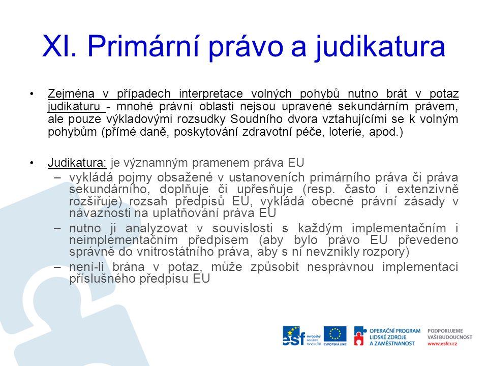 XI. Primární právo a judikatura Zejména v případech interpretace volných pohybů nutno brát v potaz judikaturu - mnohé právní oblasti nejsou upravené s
