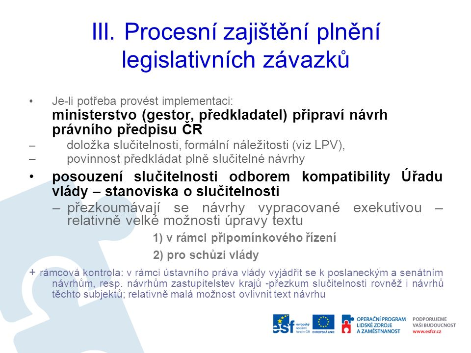 III. Procesní zajištění plnění legislativních závazků Je-li potřeba provést implementaci: ministerstvo (gestor, předkladatel) připraví návrh právního
