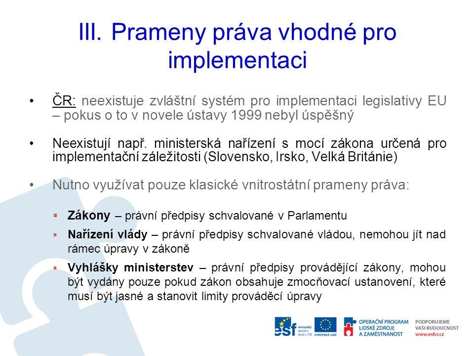 III. Prameny práva vhodné pro implementaci ČR: neexistuje zvláštní systém pro implementaci legislativy EU – pokus o to v novele ústavy 1999 nebyl úspě