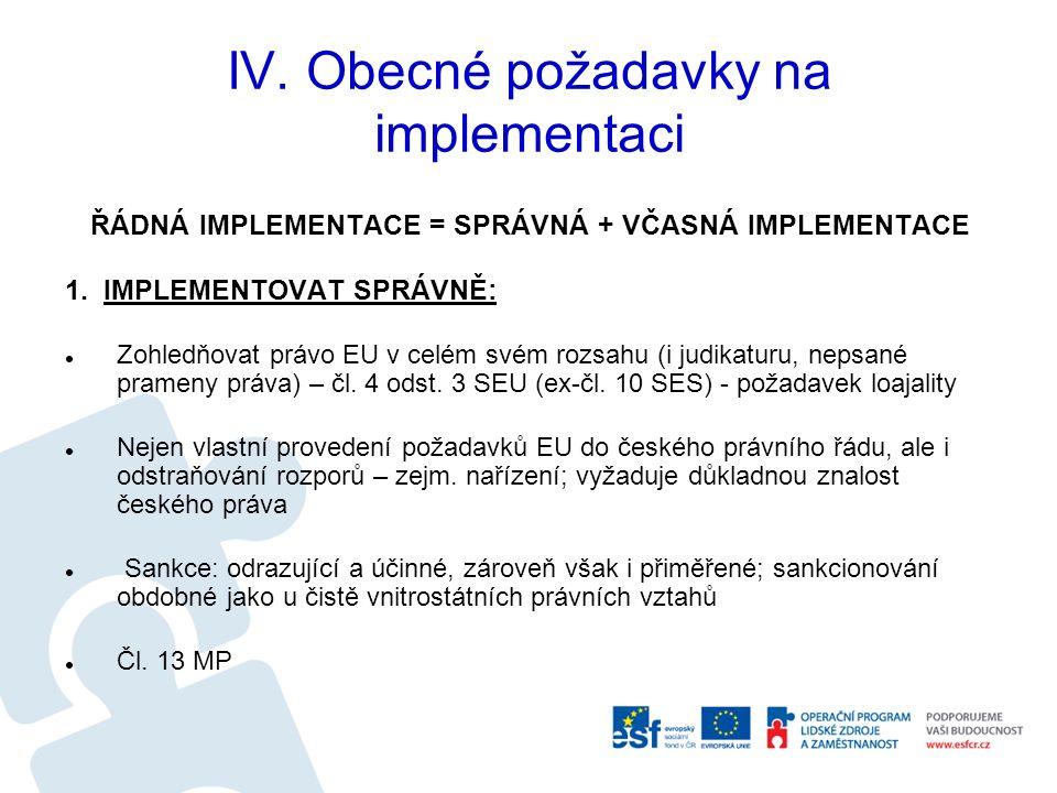 IV. Obecné požadavky na implementaci ŘÁDNÁ IMPLEMENTACE = SPRÁVNÁ + VČASNÁ IMPLEMENTACE 1.