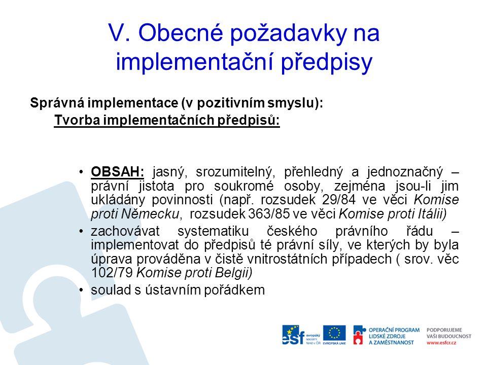 V. Obecné požadavky na implementační předpisy Správná implementace (v pozitivním smyslu): Tvorba implementačních předpisů: OBSAH: jasný, srozumitelný,