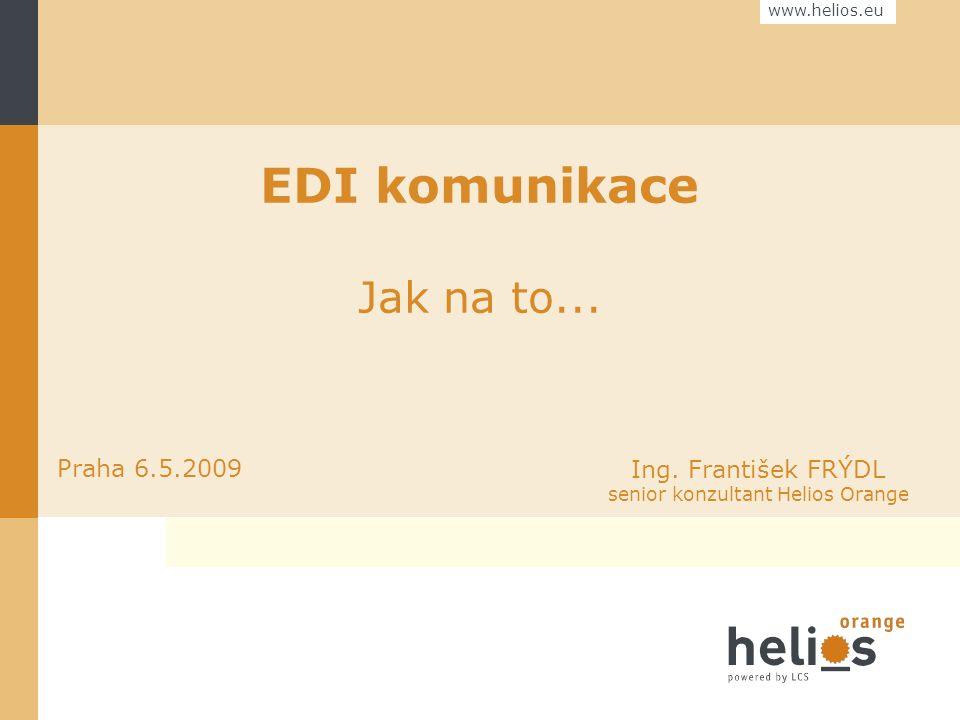 www.helios.eu EDI komunikace Jak na to...Praha 6.5.2009 Ing.