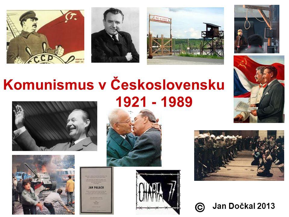 Komunismus v Československu 1921 - 1989 Jan Dočkal 2013