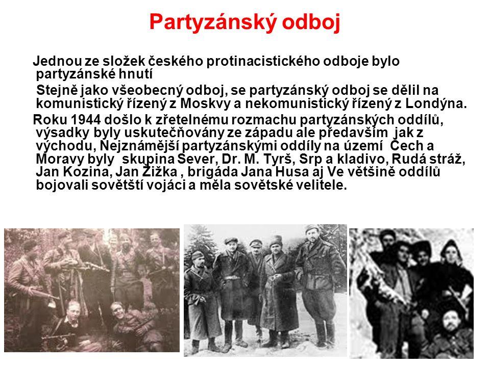 Partyzánský odboj Jednou ze složek českého protinacistického odboje bylo partyzánské hnutí Stejně jako všeobecný odboj, se partyzánský odboj se dělil na komunistický řízený z Moskvy a nekomunistický řízený z Londýna.