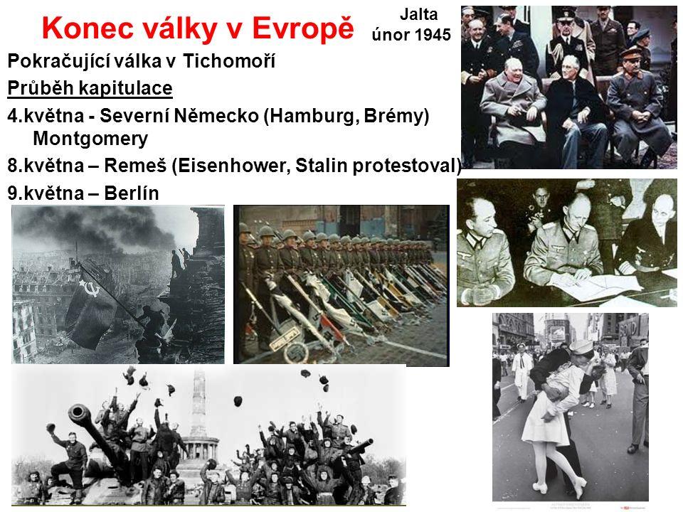 Konec války v Evropě Pokračující válka v Tichomoří Průběh kapitulace 4.května - Severní Německo (Hamburg, Brémy) Montgomery 8.května – Remeš (Eisenhower, Stalin protestoval) 9.května – Berlín Jalta únor 1945