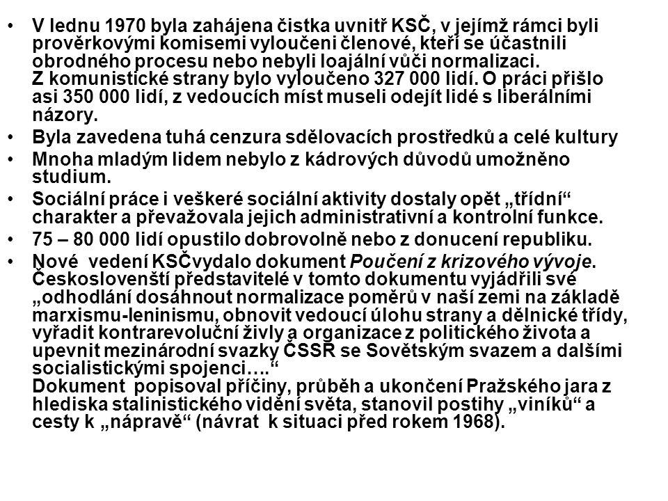 V lednu 1970 byla zahájena čistka uvnitř KSČ, v jejímž rámci byli prověrkovými komisemi vyloučeni členové, kteří se účastnili obrodného procesu nebo nebyli loajální vůči normalizaci.