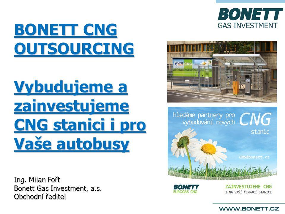 BONETT CNG OUTSOURCING Vybudujeme a zainvestujeme CNG stanici i pro Vaše autobusy Ing.