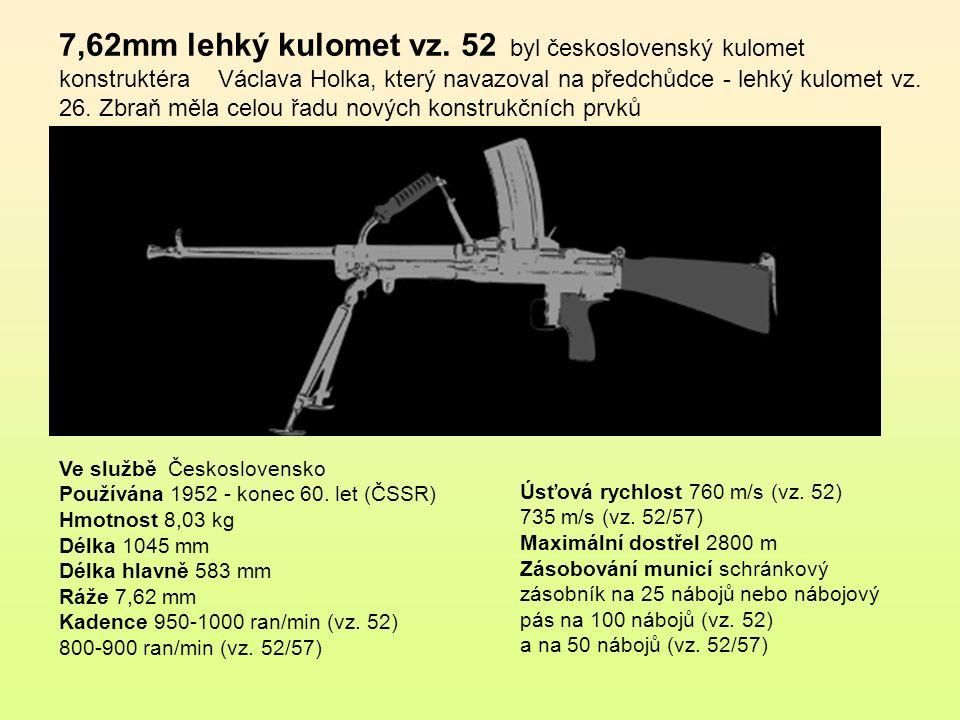Výrobce Československá zbrojovka Výroba 1925-1941 Hmotnost 8,84 kg Délka 1 165 mm Délka hlavně 602 mm Ráže 7.92 x 57 mm Kadence 600 střel/min Úsťová rychlost 750 m/s Maximální dostřel 3 200 m Zásobování municí zásobník na 20 nábojů Lehký kulomet vz.