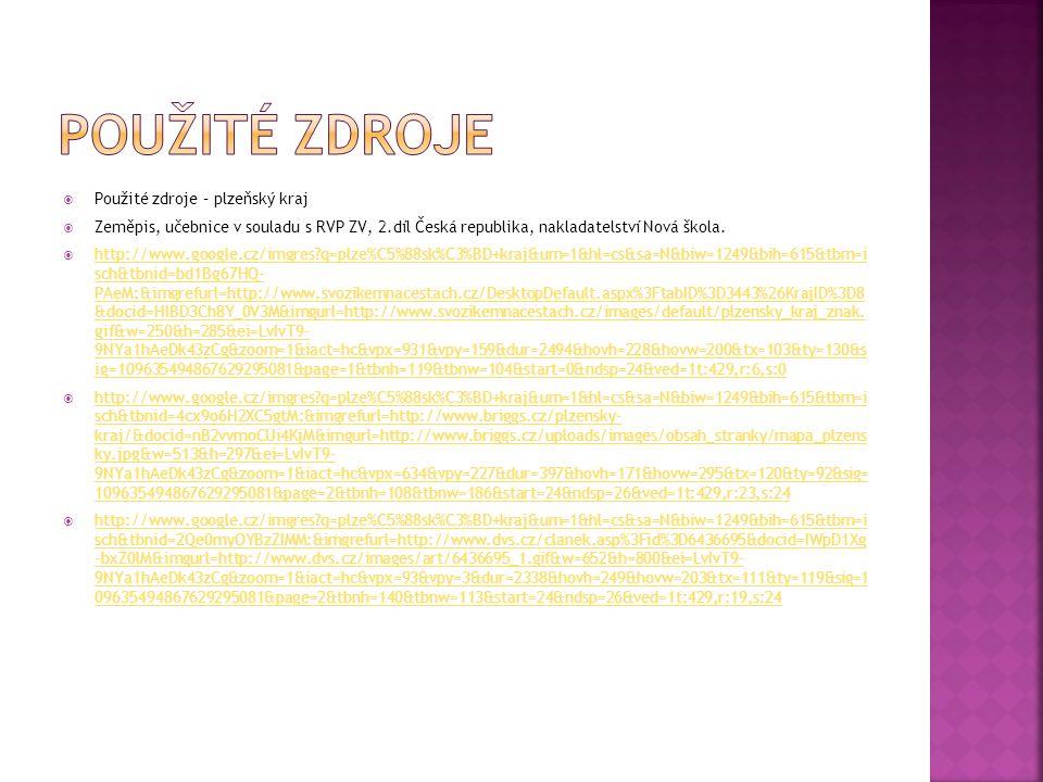  Použité zdroje – plzeňský kraj  Zeměpis, učebnice v souladu s RVP ZV, 2.díl Česká republika, nakladatelství Nová škola.