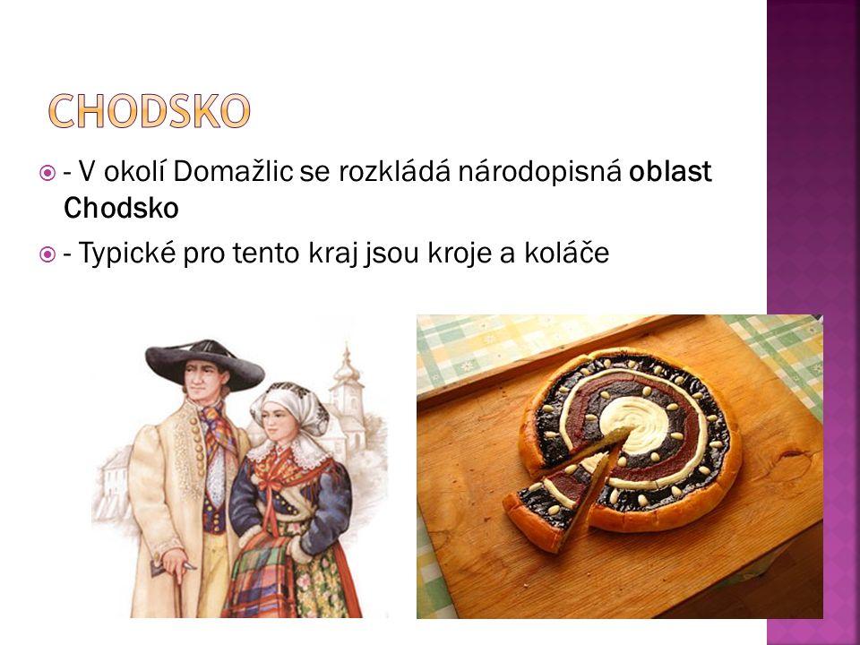  - V okolí Domažlic se rozkládá národopisná oblast Chodsko  - Typické pro tento kraj jsou kroje a koláče