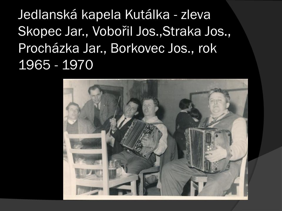 Jedlanská kapela Kutálka - zleva Skopec Jar., Vobořil Jos.,Straka Jos., Procházka Jar., Borkovec Jos., rok 1965 - 1970