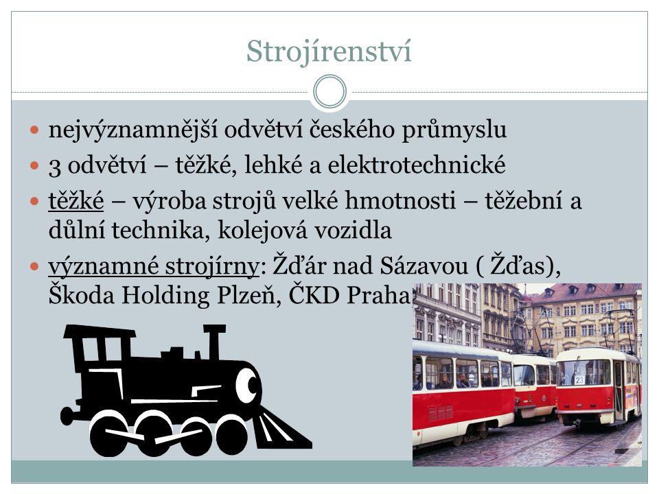 Strojírenství nejvýznamnější odvětví českého průmyslu 3 odvětví – těžké, lehké a elektrotechnické těžké – výroba strojů velké hmotnosti – těžební a dů