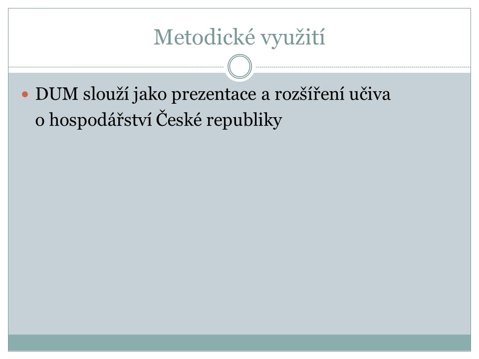 Metodické využití DUM slouží jako prezentace a rozšíření učiva o hospodářství České republiky