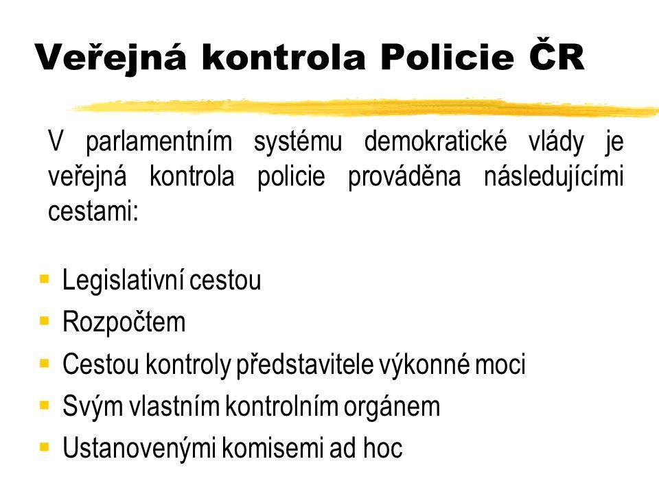 Veřejná kontrola Policie ČR  Legislativní cestou  Rozpočtem  Cestou kontroly představitele výkonné moci  Svým vlastním kontrolním orgánem  Ustanovenými komisemi ad hoc V parlamentním systému demokratické vlády je veřejná kontrola policie prováděna následujícími cestami: