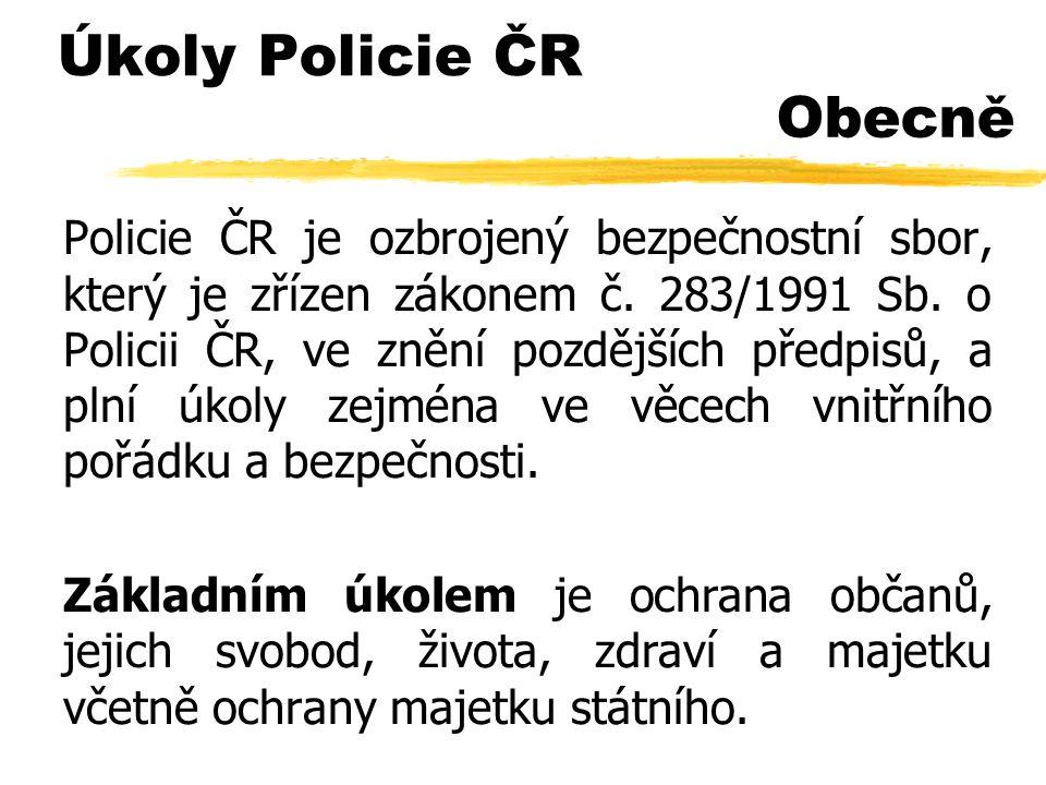 Úkoly Policie ČR Policie ČR je ozbrojený bezpečnostní sbor, který je zřízen zákonem č.