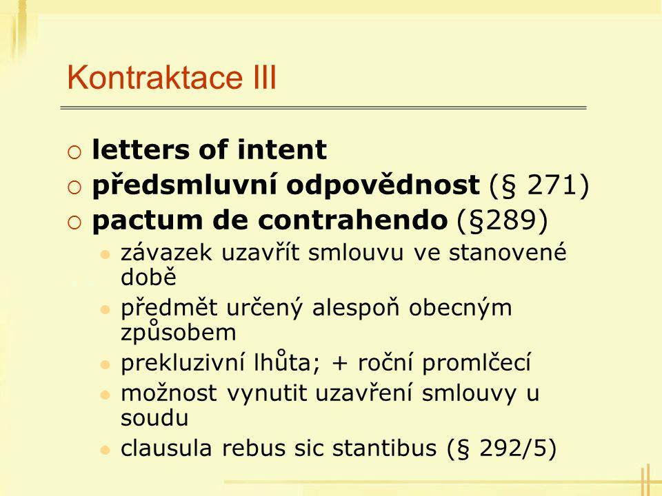 Kontraktace III  letters of intent  předsmluvní odpovědnost (§ 271)  pactum de contrahendo (§289) závazek uzavřít smlouvu ve stanovené době předmět