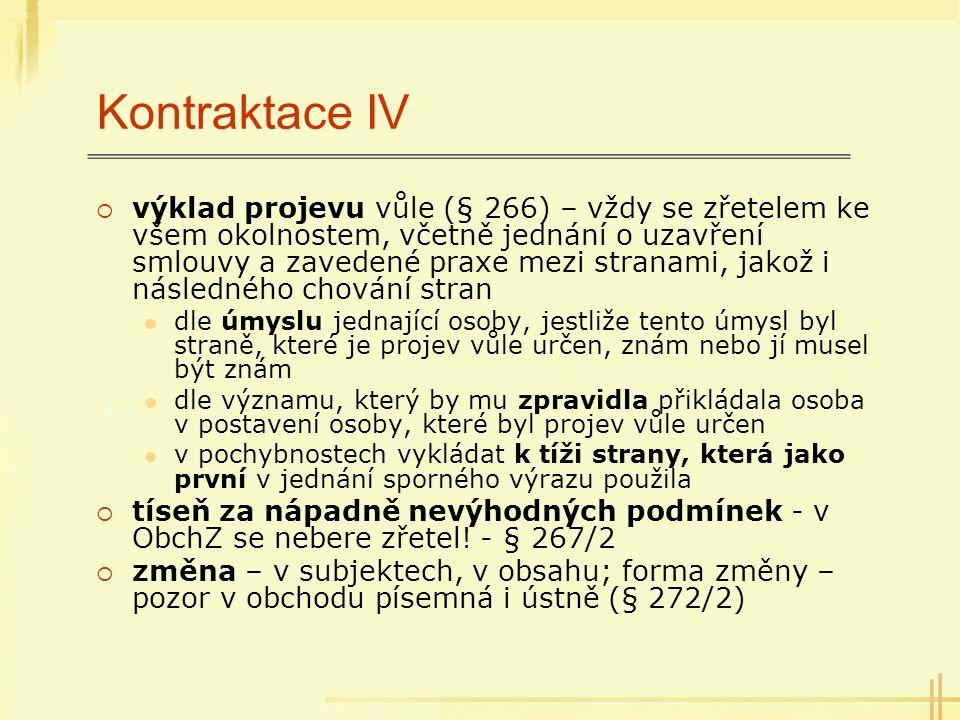 Kontraktace IV  výklad projevu vůle (§ 266) – vždy se zřetelem ke všem okolnostem, včetně jednání o uzavření smlouvy a zavedené praxe mezi stranami,