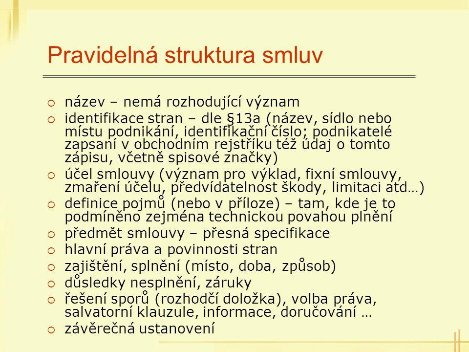 Pravidelná struktura smluv  název – nemá rozhodující význam  identifikace stran – dle §13a (název, sídlo nebo místu podnikání, identifikační číslo;