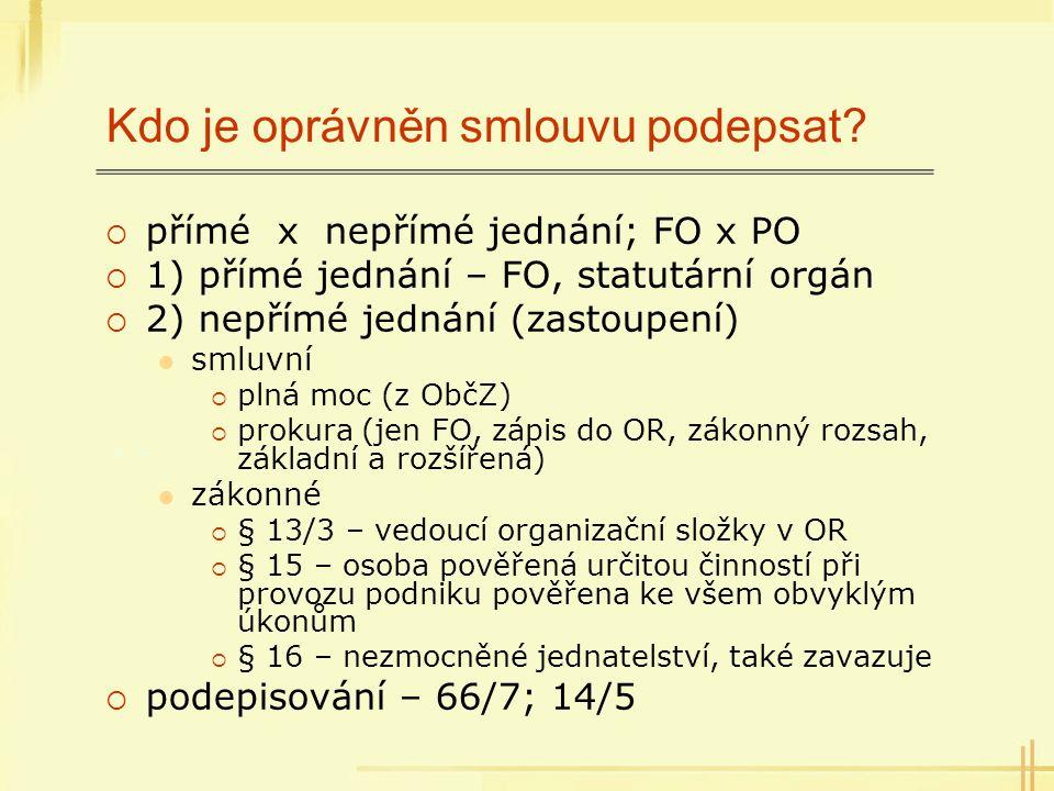 Kdo je oprávněn smlouvu podepsat?  přímé x nepřímé jednání; FO x PO  1) přímé jednání – FO, statutární orgán  2) nepřímé jednání (zastoupení) smluv