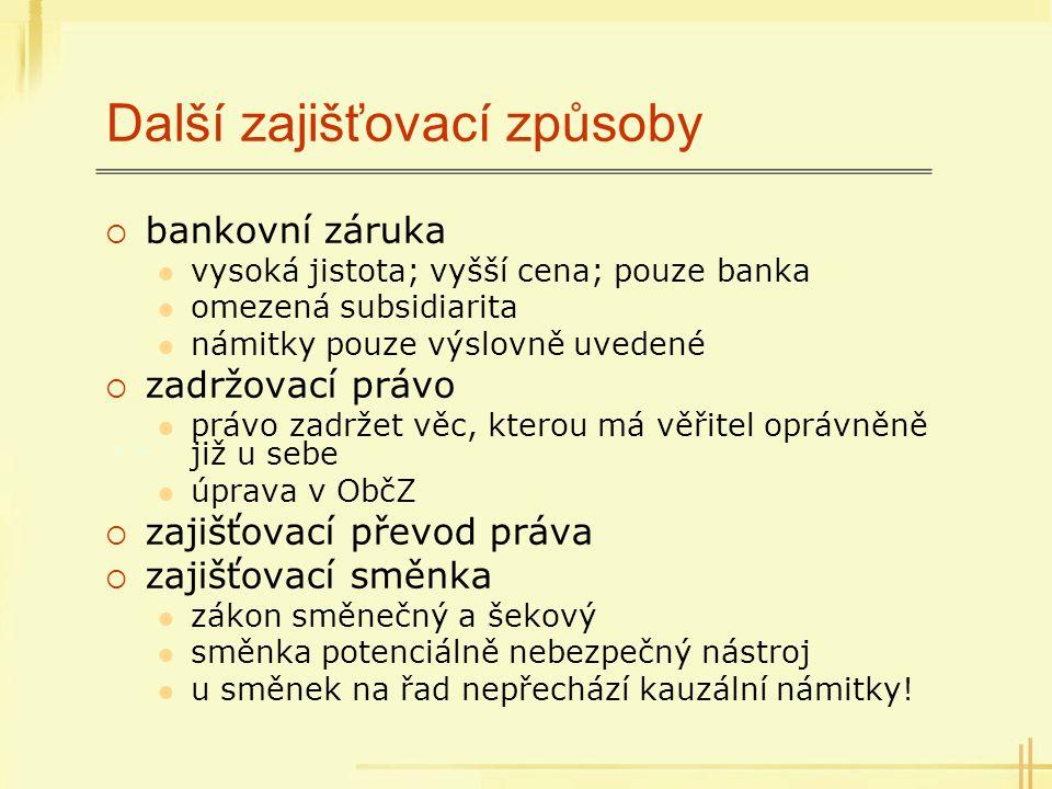 Další zajišťovací způsoby  bankovní záruka vysoká jistota; vyšší cena; pouze banka omezená subsidiarita námitky pouze výslovně uvedené  zadržovací p