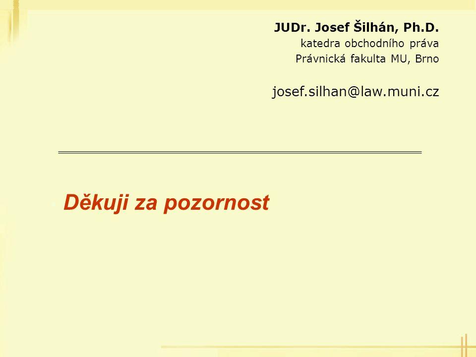 Děkuji za pozornost JUDr. Josef Šilhán, Ph.D. katedra obchodního práva Právnická fakulta MU, Brno josef.silhan@law.muni.cz