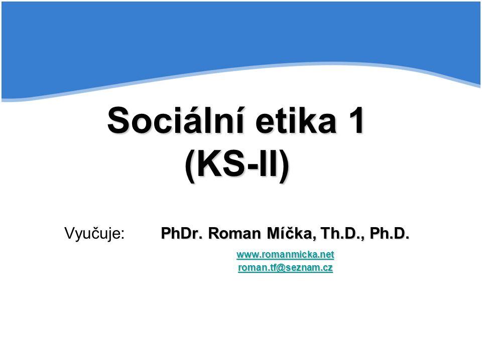 Sociální etika 1 (KS-II) PhDr. Roman Míčka, Th.D., Ph.D.