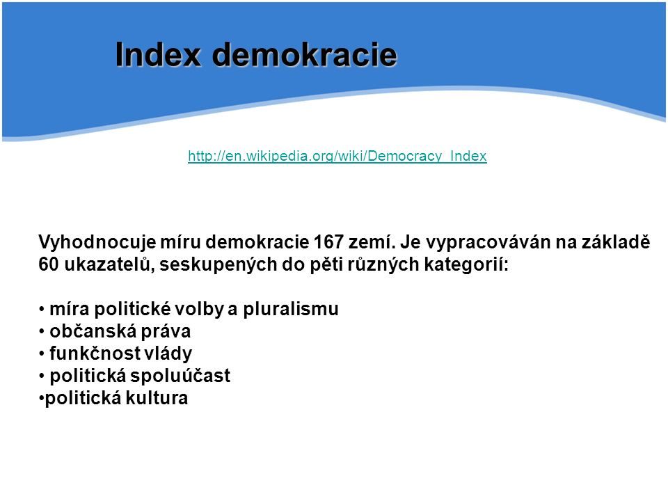 Index demokracie Vyhodnocuje míru demokracie 167 zemí.