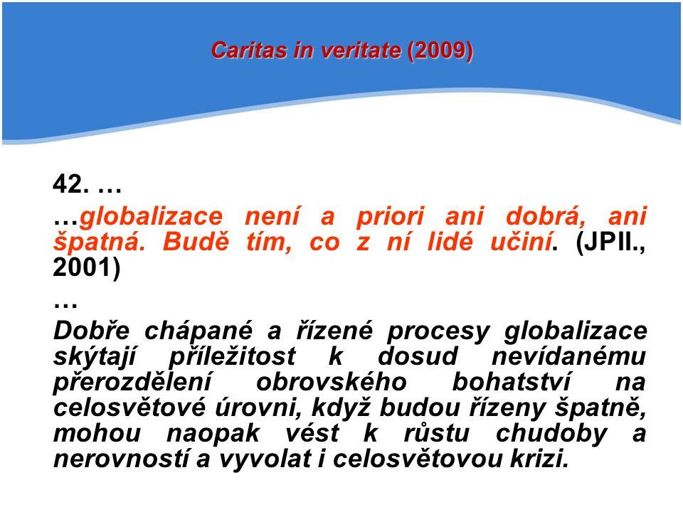 42. … …globalizace není a priori ani dobrá, ani špatná.