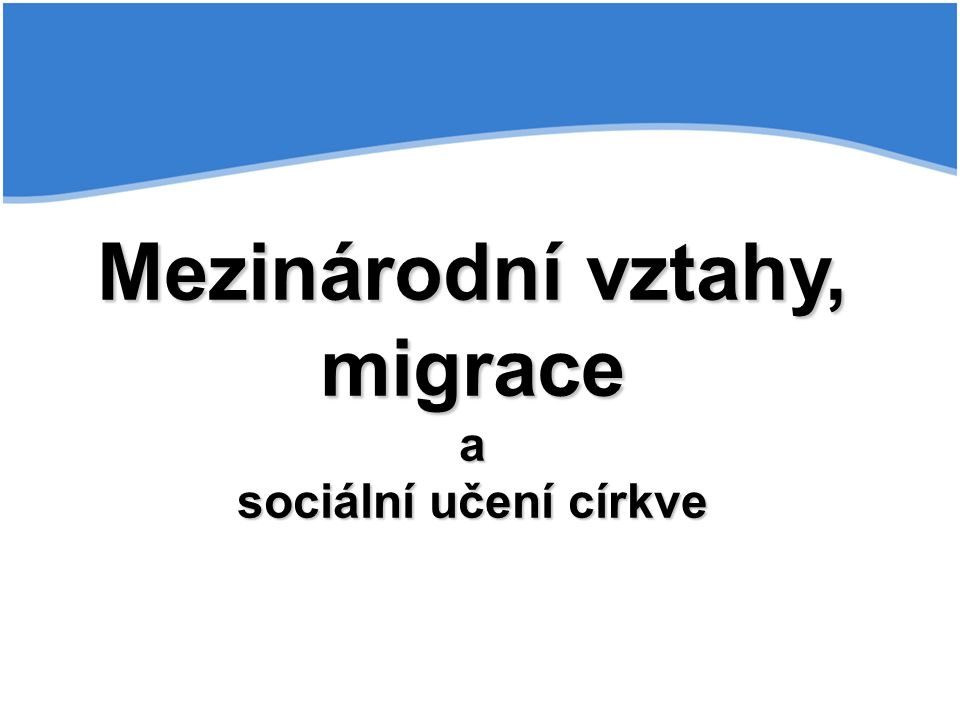 Mezinárodní vztahy, migrace a sociální učení církve