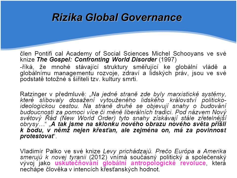 člen Pontifi cal Academy of Social Sciences Michel Schooyans ve své knize The Gospel: Confronting World Disorder (1997) -říká, že mnohé stávající struktury směřující ke globální vládě a globálnímu managementu rozvoje, zdraví a lidských práv, jsou ve své podstatě totožné s šiřiteli tzv.