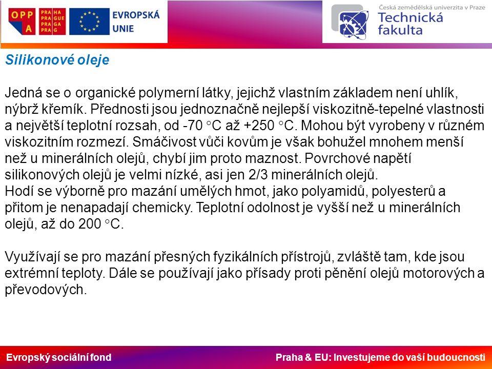 Evropský sociální fond Praha & EU: Investujeme do vaší budoucnosti Silikonové oleje Jedná se o organické polymerní látky, jejichž vlastním základem není uhlík, nýbrž křemík.