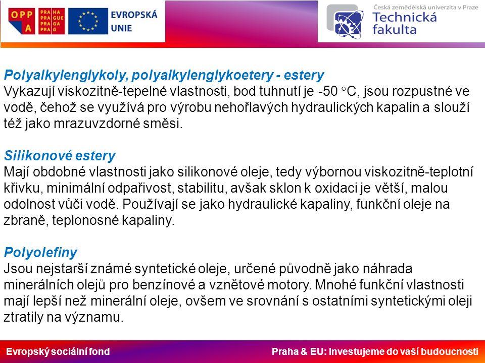 Evropský sociální fond Praha & EU: Investujeme do vaší budoucnosti Polyalkylenglykoly, polyalkylenglykoetery - estery Vykazují viskozitně-tepelné vlastnosti, bod tuhnutí je -50  C, jsou rozpustné ve vodě, čehož se využívá pro výrobu nehořlavých hydraulických kapalin a slouží též jako mrazuvzdorné směsi.
