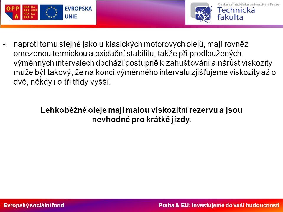 Evropský sociální fond Praha & EU: Investujeme do vaší budoucnosti -naproti tomu stejně jako u klasických motorových olejů, mají rovněž omezenou termi