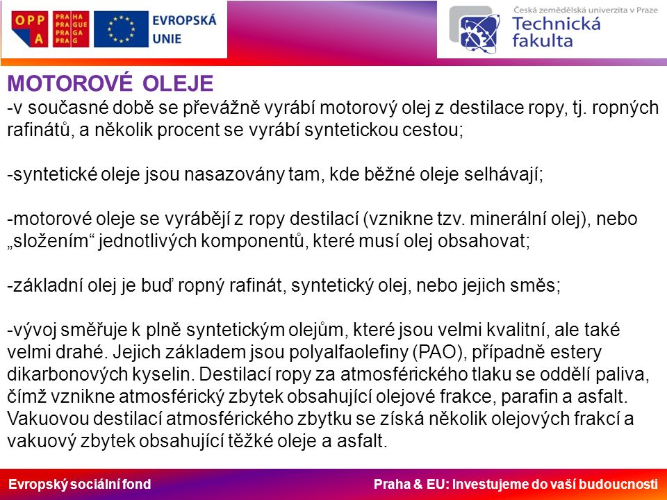 Evropský sociální fond Praha & EU: Investujeme do vaší budoucnosti MOTOROVÉ OLEJE -v současné době se převážně vyrábí motorový olej z destilace ropy, tj.