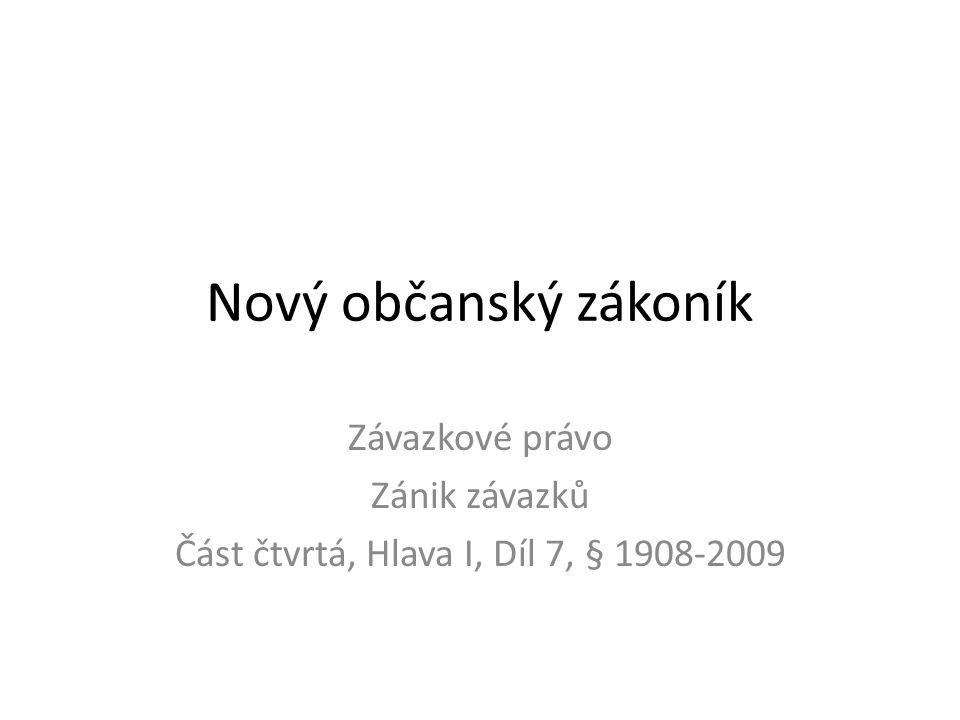 Nový občanský zákoník Závazkové právo Zánik závazků Část čtvrtá, Hlava I, Díl 7, § 1908-2009