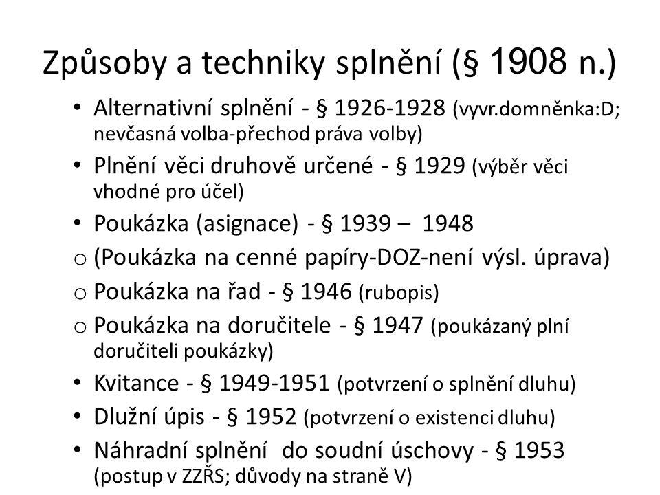 Způsoby a techniky splnění (§ 1908 n.) Alternativní splnění - § 1926-1928 (vyvr.domněnka:D; nevčasná volba-přechod práva volby) Plnění věci druhově určené - § 1929 (výběr věci vhodné pro účel) Poukázka (asignace) - § 1939 – 1948 o (Poukázka na cenné papíry-DOZ-není výsl.