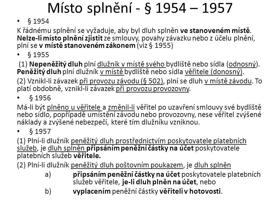 Místo splnění - § 1954 – 1957 § 1954 K řádnému splnění se vyžaduje, aby byl dluh splněn ve stanoveném místě.