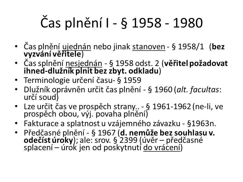 Čas plnění I - § 1958 - 1980 Čas plnění ujednán nebo jinak stanoven - § 1958/1 (bez vyzvání věřitele) Čas splnění nesjednán - § 1958 odst.