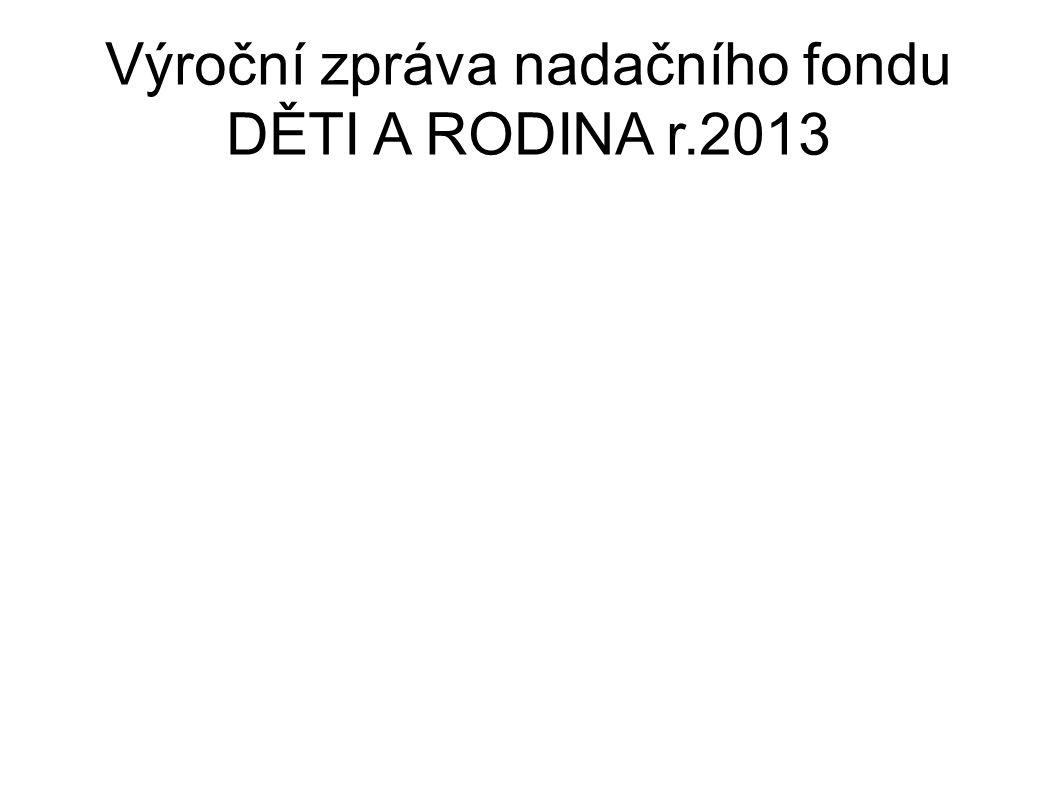 Výroční zpráva nadačního fondu DĚTI A RODINA r.2013