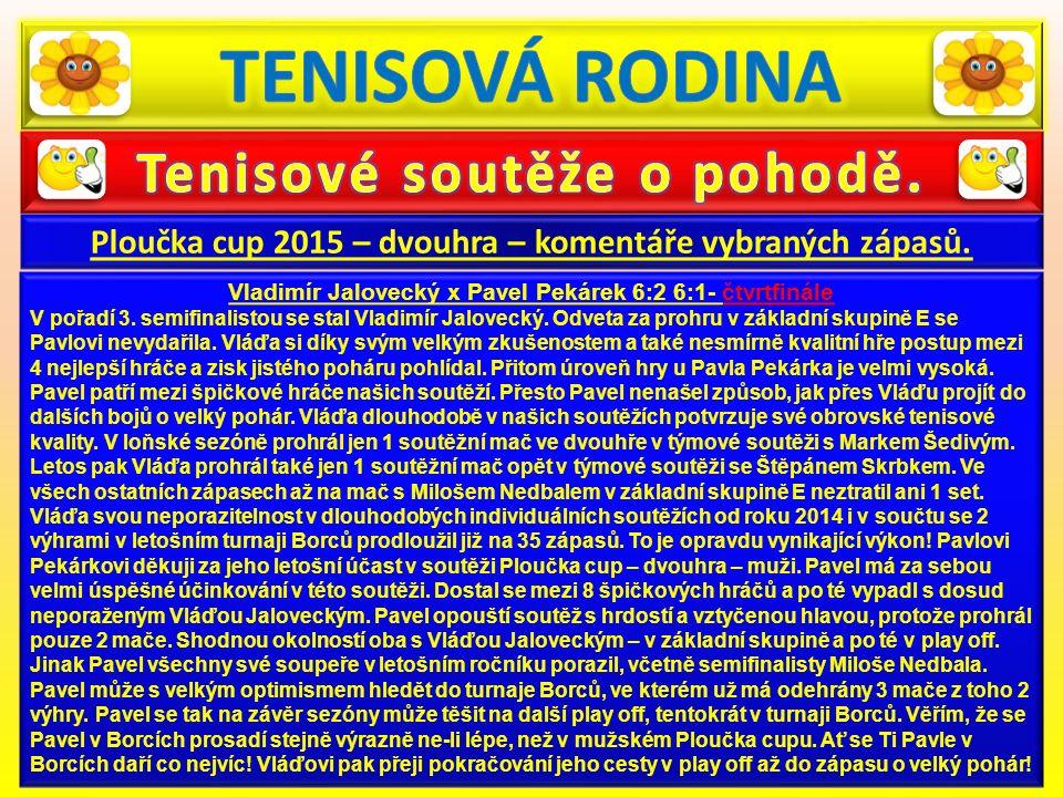 Ploučka cup 2015 – dvouhra – komentáře vybraných zápasů. Vladimír Jalovecký x Pavel Pekárek 6:2 6:1- čtvrtfinále V pořadí 3. semifinalistou se stal Vl